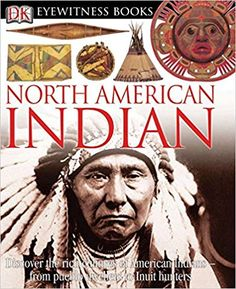 Dk Eyewitness Books: North American Indian: Discover The Rich Cultures Of American Indians From Pueblo Dwellers To Inuit Hun – Hardcover – (April Native American Crafts, Native American History, Native American Indians, Native Americans, Kids Series, History For Kids, History Books, Art History, American Girl