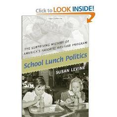 School Lunch Politics: The Surprising History of America's Favorite Welfare Program (Politics and Society in Twentieth-Century America) by Susan Levine