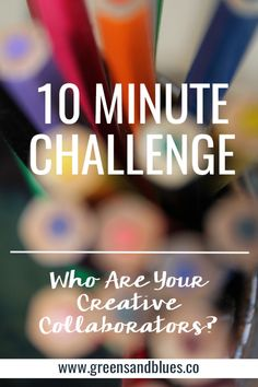 10 Minute Challenge: Who Are Your Creative Collaborators. Click to take a ten minute creative challenge.