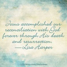 Jesus accomplished our reconciliation with God forever through His death and resurrection. —Lisa Harper in Hebrews: The Nearness of King Jesus Hebrews Bible Study, King Jesus, Beth Moore, Armor Of God, Women's Ministry, Jesus Loves Me, Scripture Quotes, S Word, Toolbox