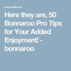Here they are, 50 Bonnaroo Pro Tips for Your Added Enjoyment! - bonnaroo