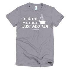 Instant Human Just Add Tea T-Shirt - Women's