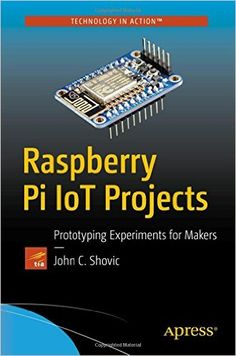 """Read """"Raspberry Pi IoT Projects Prototyping Experiments for Makers"""" by John C. Shovic available from Rakuten Kobo. Build your own Internet of Things (IoT) projects for prototyping and proof-of-concept purposes. This book contains the t. Raspberry Pi Iot, Rasberry Pi, Raspberry Pi Projects, Robotics Projects, Arduino Projects, Diy Projects, Diy Electronics, Electronics Projects, Electrical Projects"""
