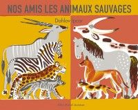 Couverture de l'ouvrage : Nos amis les animaux sauvages de Dahlov Ipcar