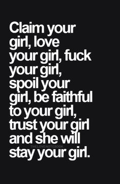 love, fuck, spoil, and be faithful to your girl and she'll be yours forever Great Quotes, Quotes To Live By, Love Quotes, Inspirational Quotes, Stupid Quotes, Hurt Quotes, Sex Quotes, Qoutes, Kinky Quotes