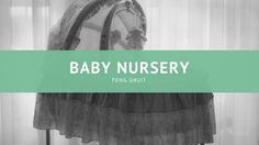 Baby Nursery Feng Shui, why is is beneficial to you and baby and how can you incorporate it into your baby's nursery to maximise the benefits