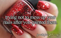 trying not to mess up your nails after you painted them #justgirlythings