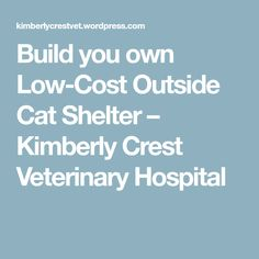 Build you own Low-Cost Outside Cat Shelter – Kimberly Crest Veterinary Hospital