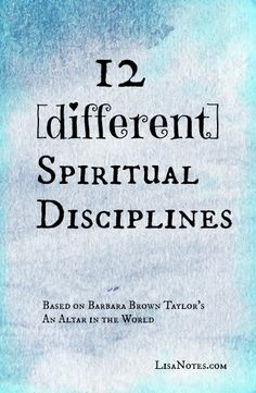 """12 [different] spiritual disciplines. Spiritual practices to try from """"An Altar in the World"""" by Barbara Brown Taylor Spiritual Coach, Spiritual Gifts, Spiritual Growth, Spiritual Disciplines, Spiritual Practices, Christian Living, Christian Faith, Surrender To God, Spiritual Formation"""