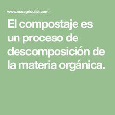 El compostaje es un proceso de descomposición de la materia orgánica. Math, Gardens, Vegetable Garden, Organic Matter, Planters, Tips, Math Resources, Early Math, Mathematics
