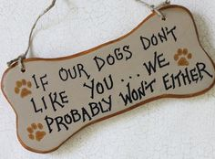 Dogs Don't Like You Warning  Sign by GreenGypsies on Etsy, $12.00