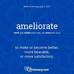 Dictionary.com's Word of the Day - ameliorate - to make or become better, more bearable, or more satisfactory