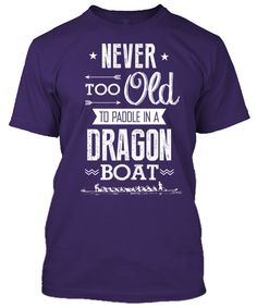 Never Too Old To Paddle In A Dragon Boat