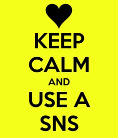 KEEP CALM AND USE A SNS