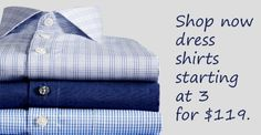 Dress Shirts Starting At 3 For $119 Limited Time Offer