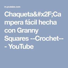 Chaqueta/Campera fácil hecha con Granny Squares --Crochet-- - YouTube Youtube, Jackets, Youtubers, Youtube Movies