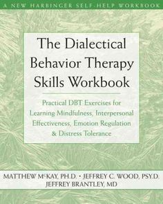 Dialectical Behavior Therapy Workbook : Practical DBT Exercises for Learning Mindfulness, Interpersonal Effectiveness, Emotion Regulation, & Distress Tolerance