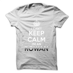 Keep Calm  Im An ROWAN T Shirts, Hoodies, Sweatshirts - #striped shirt #mens sweatshirts. PURCHASE NOW => https://www.sunfrog.com/No-Category/Keep-Calm-Im-An-ROWAN.html?id=60505