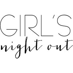Girls Night Out text ❤ liked on Polyvore featuring text, words, filler, print, phrase, quotes and saying