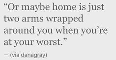 True. Home doesn't mean you feel loved under a shelter