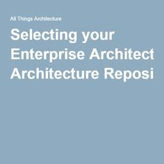 selecting your enterprise architecture repository