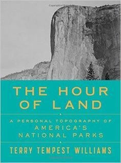 Amazon.com: The Hour of Land: A Personal Topography of America's National Parks (9780374280093): Terry Tempest Williams: Books