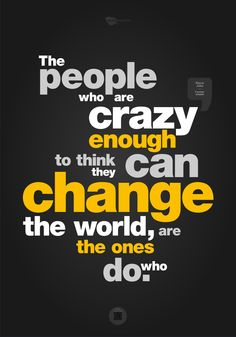The people who are crazy enough to think they can change the world, are the ones who do. Steve Jobs, Change The World, Inspiring Quotes, The One, Company Logo, People, Design, Life Inspirational Quotes, Inspirational Quotes