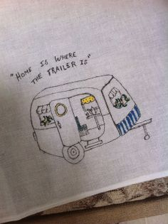 Home is where the trailer is!          (A towel I drew and painted on our last camping trip in 2013. HW)
