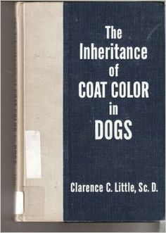 The inheritance of coat color in dogs, : Clarence C Little