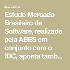 Estudo Mercado Brasileiro de Software, realizado pela ABES em conjunto com o IDC, aponta também que foram realizados investimentos de US$ 38 bilhões no Brasil, em hardwares, softwares e serviços durante o ano de 2017 Softwares, Math Equations, Information Technology, Study, Search