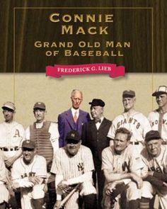 Connie Mack: Grand Old Man of Baseball by Frederick G. Lieb