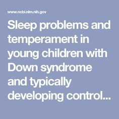 Sleep Problems and Temperament in Young Children With Down Syndrome and Typically Developing Controls - PubMed Down Syndrome Kids, Youngest Child, Sleep Problems, Young Children, Sleep Issues, Children, Little Boys, Boy Babies