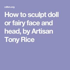 How to sculpt doll or fairy face and head, by Artisan Tony Rice