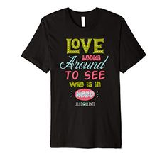 Love Looks Around To See Who Is In Need Premium T-Shirt LELEBOLLENTE