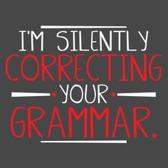 I'M SILENTLY CORRECTING YOUR GRAMMAR T-SHIRT I saw or I have seen. NOT I SEEN!