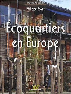 Écoquartiers en Europe - Philippe Bovet Ce livre est écrit pour tous ceux qui veulent habiter la ville autrement L'auteur a parcouru l'Europe en train et interviewé des architectes, des responsables de projets et des habitants, pour nous faire découvrir 10 écoquartiers sélectionnés pour leur pertinence environnementale.