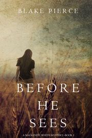 Before He Sees (A Mackenzie White Mystery�Book 2) | http://paperloveanddreams.com/book/1154652483/before-he-sees-a-mackenzie-white-mystery-book-2 | From Blake Pierce, bestselling author of ONCE GONE (a