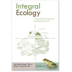 Integral Ecology: Uniting Multiple Perspectives on the Natural World: 9781590307670: Sean Esbjorn-HargensMichael Zimmerman: Books: Shambhala Publications