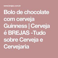 Bolo de chocolate com cerveja Guinness | Cerveja é BREJAS -Tudo sobre Cerveja e Cervejaria