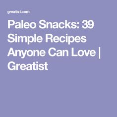 Paleo Snacks: 39 Simple Recipes Anyone Can Love | Greatist