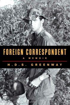 Foreign Correspondent: A Memoir by H.D.S. Greenway #Books #Memoir #Journalism #History