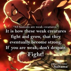 """#5 """"All humans are weak creatures. It is how these weak creatures fight and grow, that they eventually become strong. If you are weak, don't despair. Fight!"""" ~Saitama       #saitamaquotes #onepunch #onepunchman #animequotes #onepunchmanquotes Dark Quotes, Men Quotes, Strong Quotes, Life Quotes, Saitama One Punch Man, One Punch Man Anime, Anime Motivational Quotes, Inspirational Quotes, Guess The Anime"""