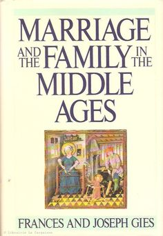 GIES, FRANCES & JOSEPH. Marriage and the Family in the Middle Ages