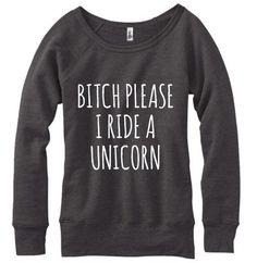 Bitch Please I Ride A Unicorn, Wideneck Sweatshirt