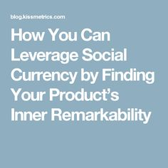 How You Can Leverage Social Currency by Finding Your Product's Inner Remarkability
