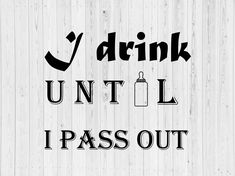 AS1 I Drink Until I Pass Out SVG Independence Day Photos, Black King And Queen, Pass Out, I Passed, Queen Quotes, Drink, Things To Sell, Kids, Young Children