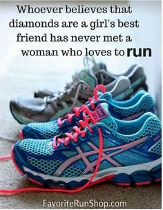 Whoever believes that diamonds are a girl's best friend has never met a woman who run.