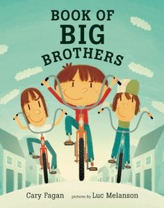 Book of Big Brothers by Cary Fagan and Illustrated by Luc Melanson