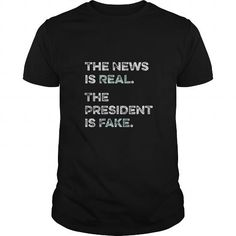 Awesome Tee The News is Real the President is Fake Shirts & Tees