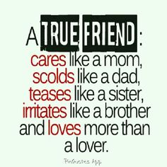 Nice wisdom quote ~ a true friend :cares like a mom, scolds like a dad, teases like a sister… Cute Quotes, Great Quotes, Quotes To Live By, Inspirational Quotes, Bff Quotes Funny, Intj, Best Friend Quotes, My Best Friend, Best Friends